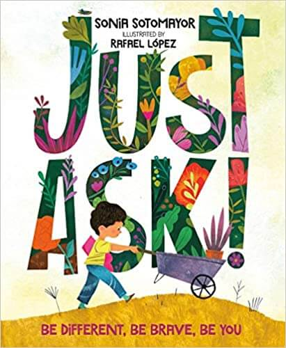 Just Ask: Be Different, Be Brave, Be You children's book by Sonia Sotomayor.