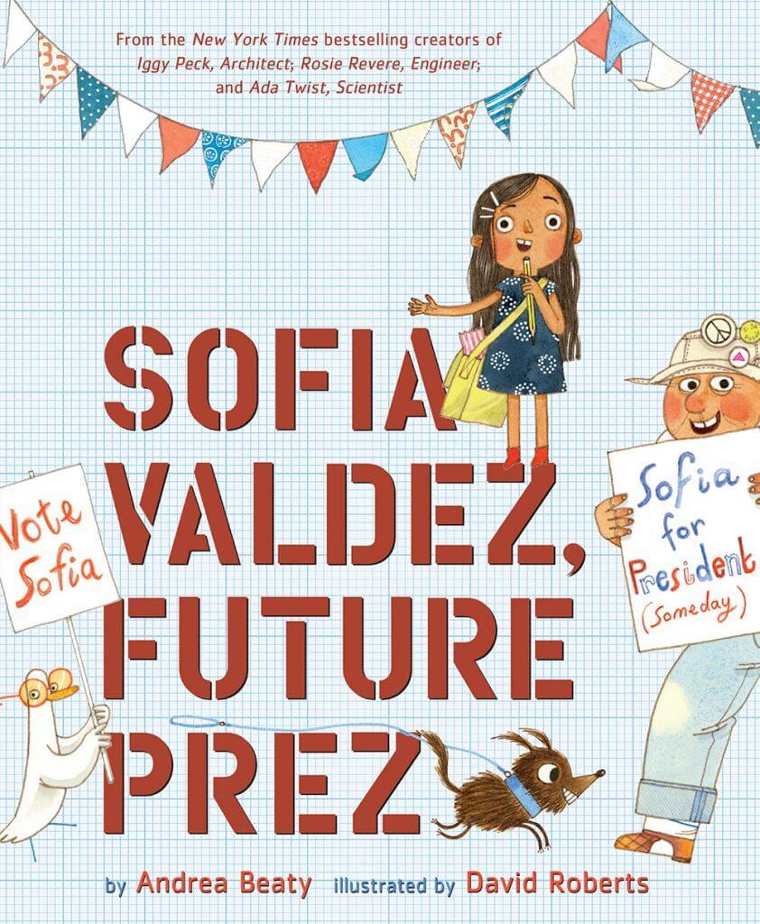 Sofia Valdez, Future Prez children's book by Andrea Beaty.