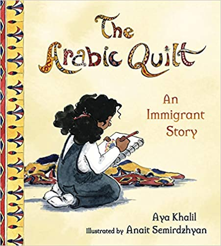 The Arabic Quilt: An Immigrant Story by Aya Khalil multicultural children's book.